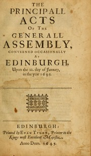 Cover of: The principall acts of the Generall Assembly conveened occasionally at Edinburgh upon the 22 day of January in the year 1645