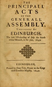 Cover of: The principall acts of the Generall Assembly conveened at Edinburgh upon the first VVednesday of July, the fourth of that moneth, in the year 1649