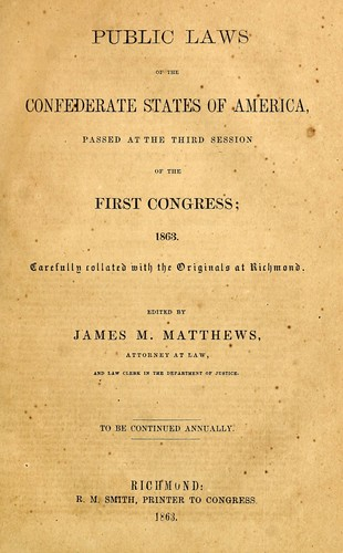 The statutes at large of the Confederate States of America passed  at the third session of the first Congress, 1863 by Confederate States of America