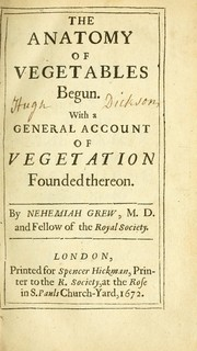 Cover of: The anatomy of vegetables begun: With a general account of vegetation founded thereon.