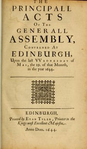 Cover of: The principall acts of the Generall Assembly conveened at Edinburgh upon the last VVednesday of May, the 29 of that moneth, in the year 1644. | Church of Scotland. General Assembly