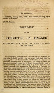 Cover of: Report of the Committee on Finance on the bill (H.R. 92) to tax, fund, and limit the currency. | Confederate States of America. Congress. Senate. Committee on Finance