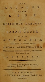 Cover of: Some account of the life and religious labours of Sarah Grubb
