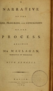 Cover of: A narrative of the rise, progress, and conclusion of the process against Mr MacLagan, minister of Melrose |