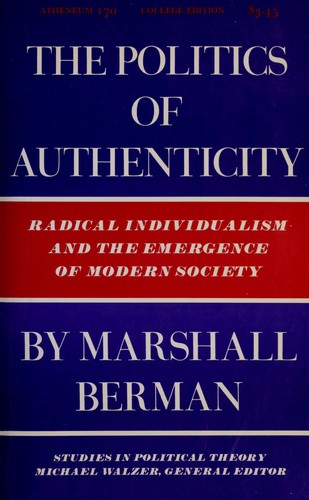 The politics of authenticity by Marshall Berman