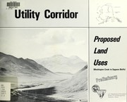 Cover of: The Utility Corridor proposed land uses (Washington Creek to Sagwon Bluffs)
