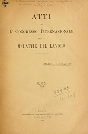 Atti del 1. Congresso internazionale per le malattie del lavoro, Milano, 9-14 giugno, 1906 by International Congress on Occupational Health, 1st, Milan 1906
