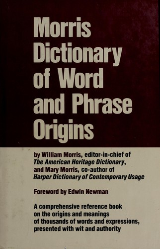 Morris Dictionary of word and phrase origins by William Morris