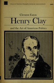 Cover of: Henry Clay and the art of American politics. | Clement Eaton