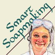 Cover of: Smart soapmaking
