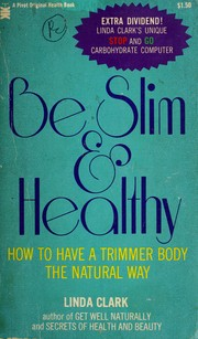 Cover of: Be slim & healthy | Linda A. Clark