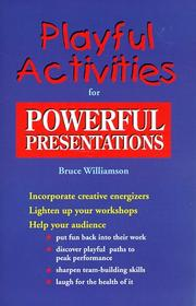 Cover of: Playful activities for powerful presentations | Williamson, Bruce