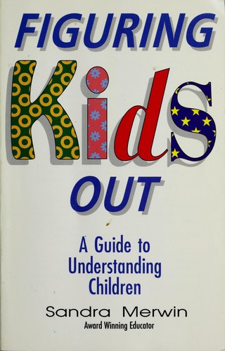 Figuring Kids Out by Sandra Merwyn