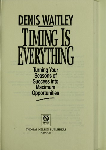 Timing is everything by Denis Waitley