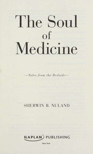 The soul of medicine by Sherwin B. Nuland