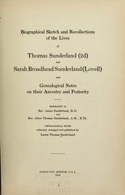 Cover of: Biographical sketch and recollections of the lives of Thomas Sunderland (2d) and Sarah Broadhead Sunderland (Lovell) and Genealogical notes on their ancestry and posterity. | Lester Thomas Sunderland