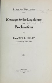 Cover of: Messages to the Legislature and proclamations of Emanuel L. Philipp, Governer, 1915-1921