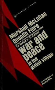 War and peace in the global village by Marshall McLuhan