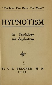 Cover of: The lever that moves the world. Hypnotism, its psychology and application | C[assius] E[lijah] Belcher