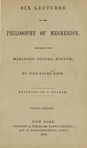 Cover of: Six lectures on the philosophy of mesmerism | John Bovee Dods