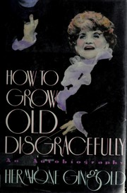 Cover of: How to grow old disgracefully | Hermione Gingold