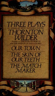 Cover of: Three plays: Our town, The skin of our teeth, The matchmaker