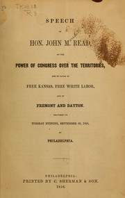 Cover of: Speech of Hon. John M. Read, on the power of Congress over the territories, and in favor of free Kansas, free white labor, and of Fremont and Dayton