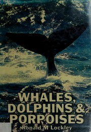 Whales, dolphins and porpoises by R. M. Lockley