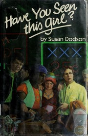 Cover of: Have you seen this girl? by Susan Dodson