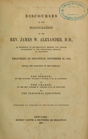 Cover of: Discourses at the inauguration of the Rev. James W. Alexander ... as professor of ecclesiastical history and church government in the Theological Seminary at Princeton
