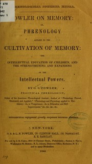 Cover of: Fowler on memory: or, Phrenology applied to the cultivation of memory | O. S. Fowler
