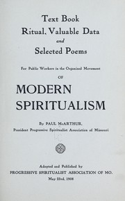 Cover of: Text book, ritual, valuable data and selected poems, for public workers in the organized movement of modern spiritualism | Paul McArthur