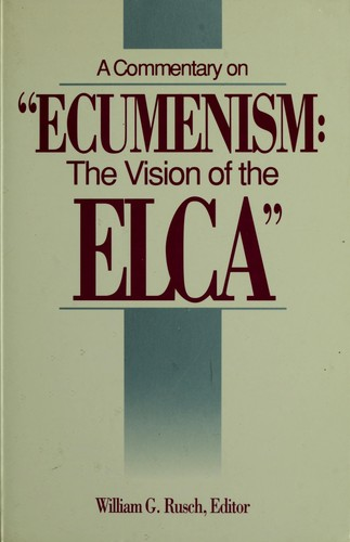 "A Commentary on ""Ecumenism--the vision of the ELCA"" by William G. Rusch, editor."
