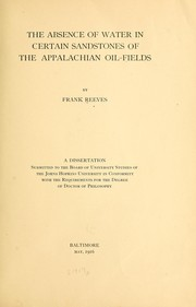 Cover of: The absence of water in certain sandstones of the Appalachian oil-fields | Reeves, Frank