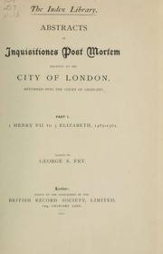Cover of: Abstracts of Inquisitiones post mortem relating to the city of London, returned into the Court of chancery during the Tudor period | Great Britain. Court of Chancery