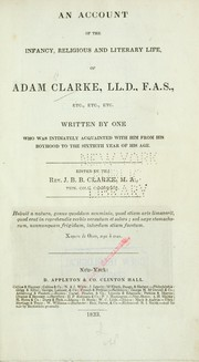 Cover of: An account of the infancy, religious and literary life, of Adam Clarke ...