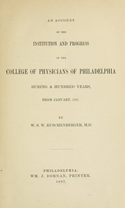 Cover of: An account of the institution and progress of the College of  Physicians of Philadelphia during a hundred years, from January, 1787