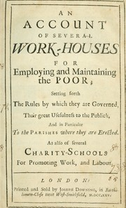 Cover of: An Account of several work-houses for employing and maintaining the poor by
