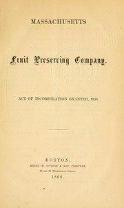 Cover of: Act of incorporation granted, 1866. | Massachusetts Fruit Preserving Company.