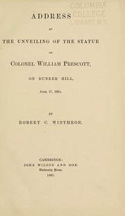 Cover of: Address at the unveiling of the statue of Colonel William Prescott, on Bunker Hill, June 17, 1881 | Winthrop, Robert C.