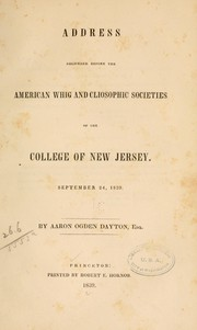 Cover of: Address delivered before the American Whig and Cliosophic societies of the College of New Jersey | Aaron Ogden Dayton