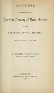 Cover of: Address delivered before the American Academy of Dental Science,  at their eleventh annual meeting, held in Boston, Oct. 30, 1878