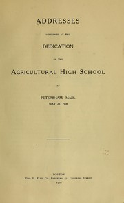 Cover of: Addresses delivered at the dedication of the Agricultural high school at Petersham, Mass