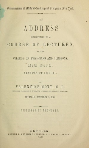 An address introductory to a course of lectures at the College of Physicians and Surgeons, New York, session of 1850-51.  Thursday, November 7, 1850 by Valentine Mott