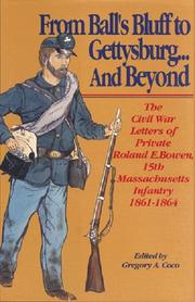 Cover of: From Ball's Bluff to Gettysburg... and Beyond: The Civil War Letters of Private Roland E. Bowen, 15th Massachusetts Infantry 1861-1864