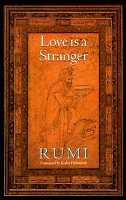 Cover of: Love is a stranger: selected lyric poetry of Jelaluddin Rumi