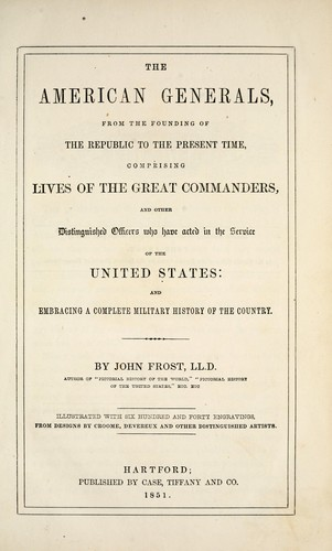 The American generals, from the founding of the republic to the present time by Frost, John