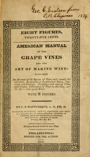 Cover of: American manual of the grape vines and the art of making wine: including an account of 62 species of vines, with nearly 300 varieties. Ann account of the principal wines, American and foreign. Properties and uses of wines and grapes. Cultivation of vines in America; and the art to make good wines. With 8 figures.