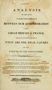 Cover of: Analysis of the late correspondence between our administration and Great Britain & France, with an attempt to shew what are the real causes of the failure of the negociation