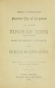 Cover of: Ancient city of Gorgeana and modern town of York (Maine) from its earliest settlement | George Alexander Emery